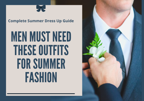 Men Must Need These Outfits for Summer Fashion