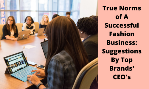 True Norms of A Successful Fashion Business Suggestions By Top Brands Designers